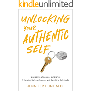 Unlocking Your Authentic Self: Overcoming Impostor Syndrome, Enhancing Self-confidence, and Banishing Self-doubt