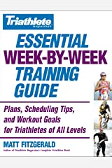 Triathlete Magazine's Essential Week-by-Week Training Guide: Plans, Scheduling Tips, and Workout Goals for Triathletes of All Levels Kindle Edition