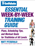 Triathlete Magazine's Essential Week-by-Week Training Guide: Plans, Scheduling Tips, and Workout Goals for Triathletes of All Levels (English Edition)