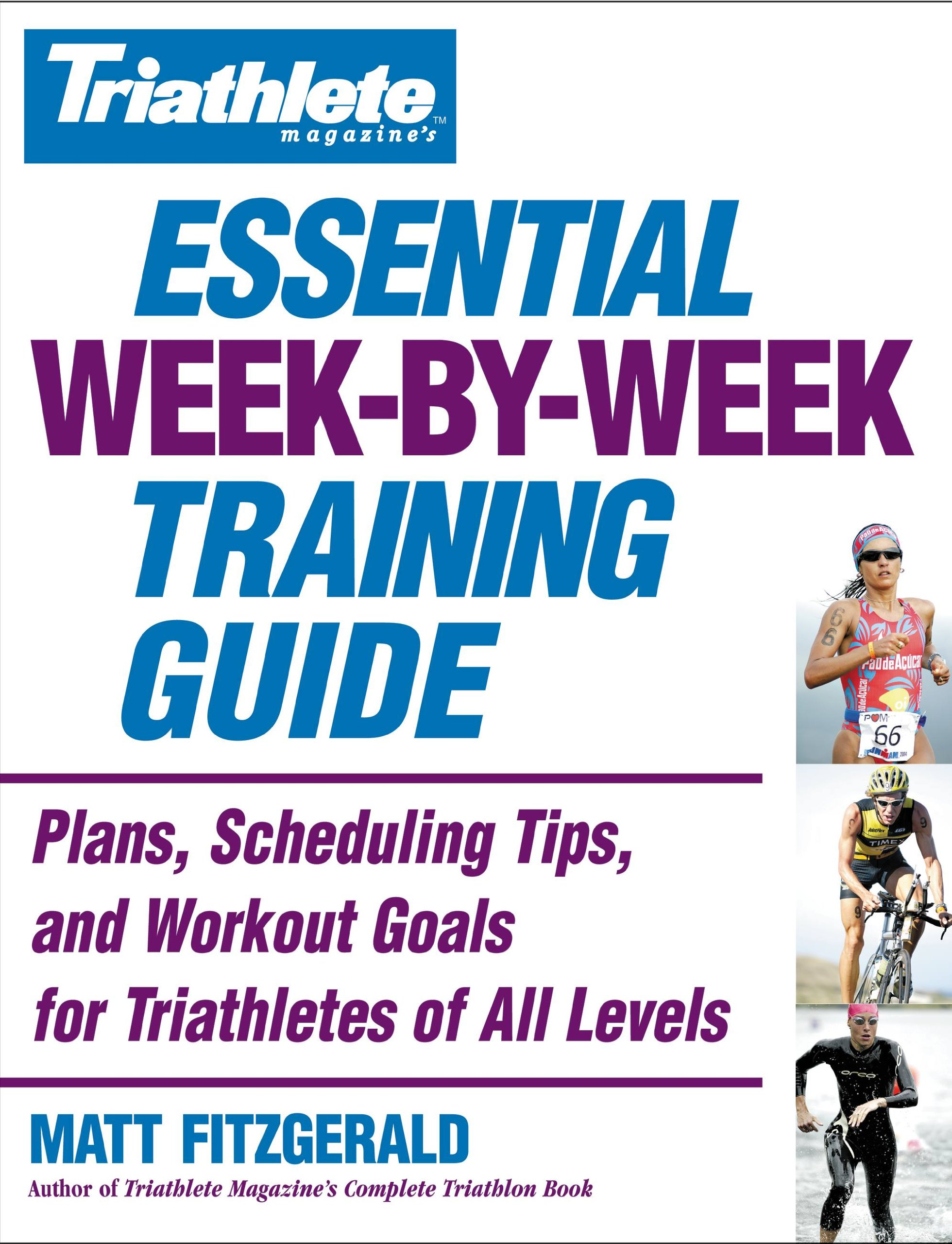 Triathlete Magazine's Essential Week-by-Week Training Guide: Plans Scheduling Tips and Workout Goals for Triathletes of All Levels (English Edition)