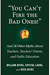 """You Can't Fire the Bad Ones!"": And 18 Other Myths about Teachers, Teachers Unions, and Public Education Paperback"