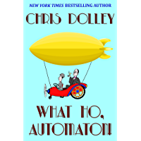 What Ho, Automaton! (Reeves & Worcester Steampunk Mysteries Book 1)