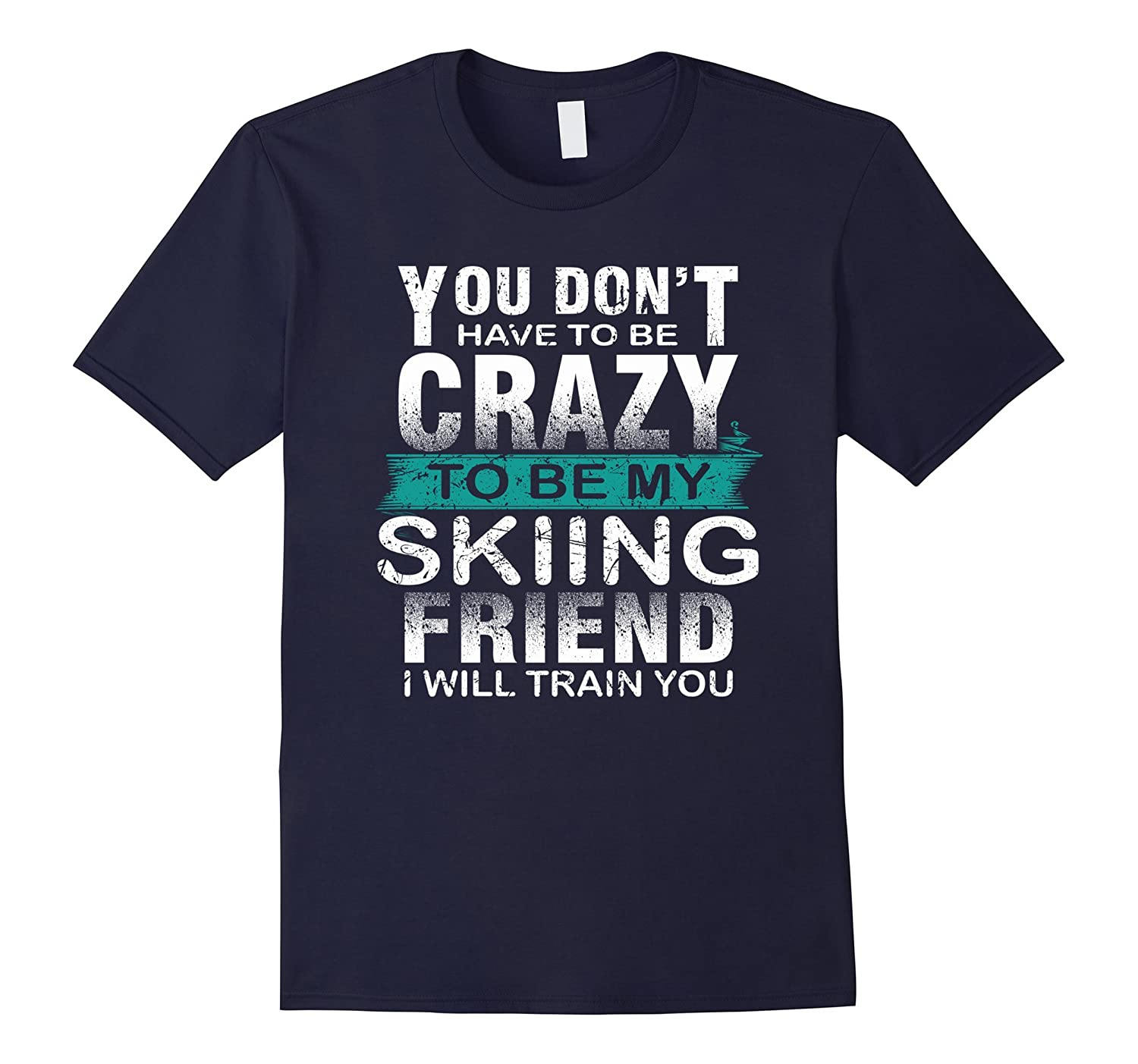 you don't have to be crazy to be my SKIING friend t-shirt-Art