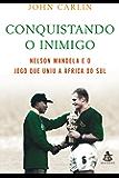 Invictus - Conquistando o inimigo: Nelson Mandela e o jogo que uniu a África do Sul.