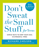 Don't Sweat the Small Stuff for Teens: Simple Ways to Keep Your Cool in Stressful Times (Don't Sweat the Small Stuff…