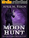 Moon Hunt (Vampire Crimes Special Unit Book 1)