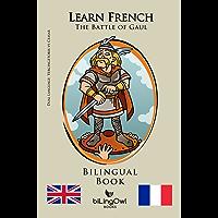 Learn French - Bilingual Book - Vercingetorix vs Caesar: The Battle of Gaul (French   English) (English Edition)