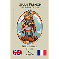 Learn French - Bilingual Book - Vercingetorix vs Caesar: The Battle of Gaul (French | English) (French Edition)