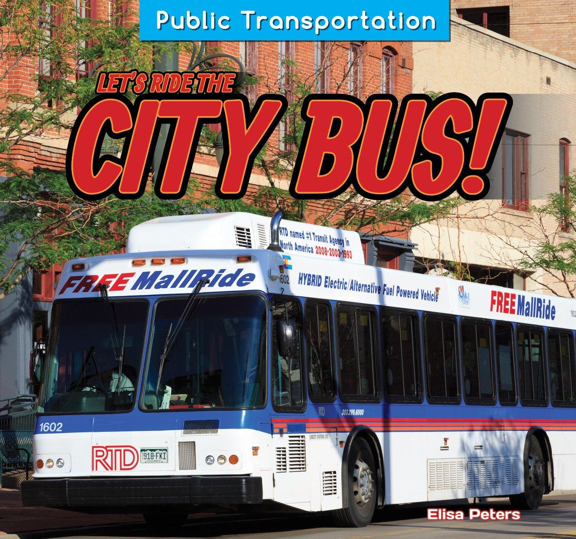 Let's Ride the City Bus! (Public Transportation) Paperback – August 1, 2014 Elisa Peters Powerkids Pr 1477764836 Technology - General