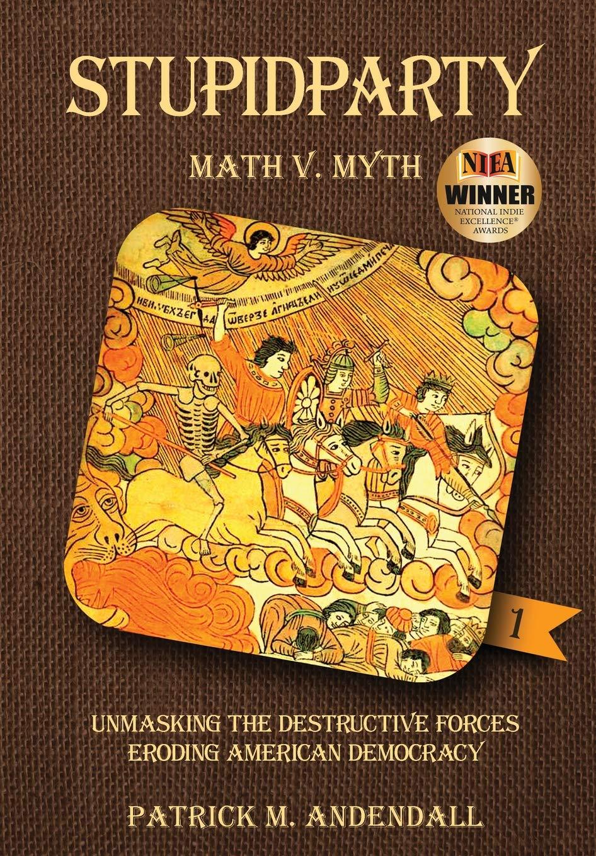 Download Stupidparty Math v. Myth: Unmasking the Destructive Forces Eroding American Democracy (Stupidpartyland) ebook