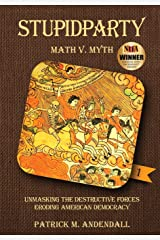 Stupidparty Math v. Myth: Unmasking the Destructive Forces Eroding American Democracy (Stupidpartyland) Paperback