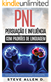 Pnl - Persuação e influência usando padrões de linguagem e técnicas de PNL: Como persuadir, influenciar e manipular usando padrões de linguagem e técnicas de PNL. Crescimento pessoal