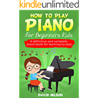 HOW TO PLAY PIANO FOR BEGINNERS KIDS : A definitive and complete piano book for learning to play book cover