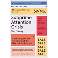 Subprime Attention Crisis: Advertising and the Time Bomb at the Heart of the Internet
