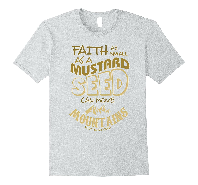 Faith as Mustard Seed can Move Mountains Christian T-Shirt