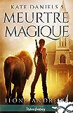 Meurtre magique: Kate Daniels, T5 (French Edition)