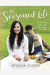 The Seasoned Life: Food, Family, Faith, and the Joy of Eating Well (Tastes) Kindle Edition