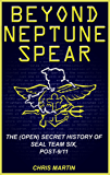 Beyond Neptune Spear: The (Open) Secret History of SEAL Team Six, Post-9/11