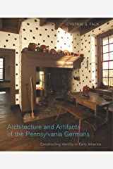 Architecture and Artifacts of the Pennsylvania Germans: Constructing Identity in Early America (Pennsylvania German History and Culture) Hardcover