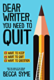 Dear Writer, You Need to Quit (QuitBooks for Writers Book 1) (English Edition)