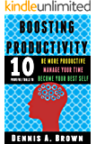 Boosting productivity: 10 powerful tools to be more productive, manage your time, and become your best self
