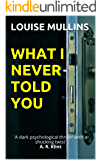 What I Never Told You: 'A dark psychological thriller with a shocking twist'