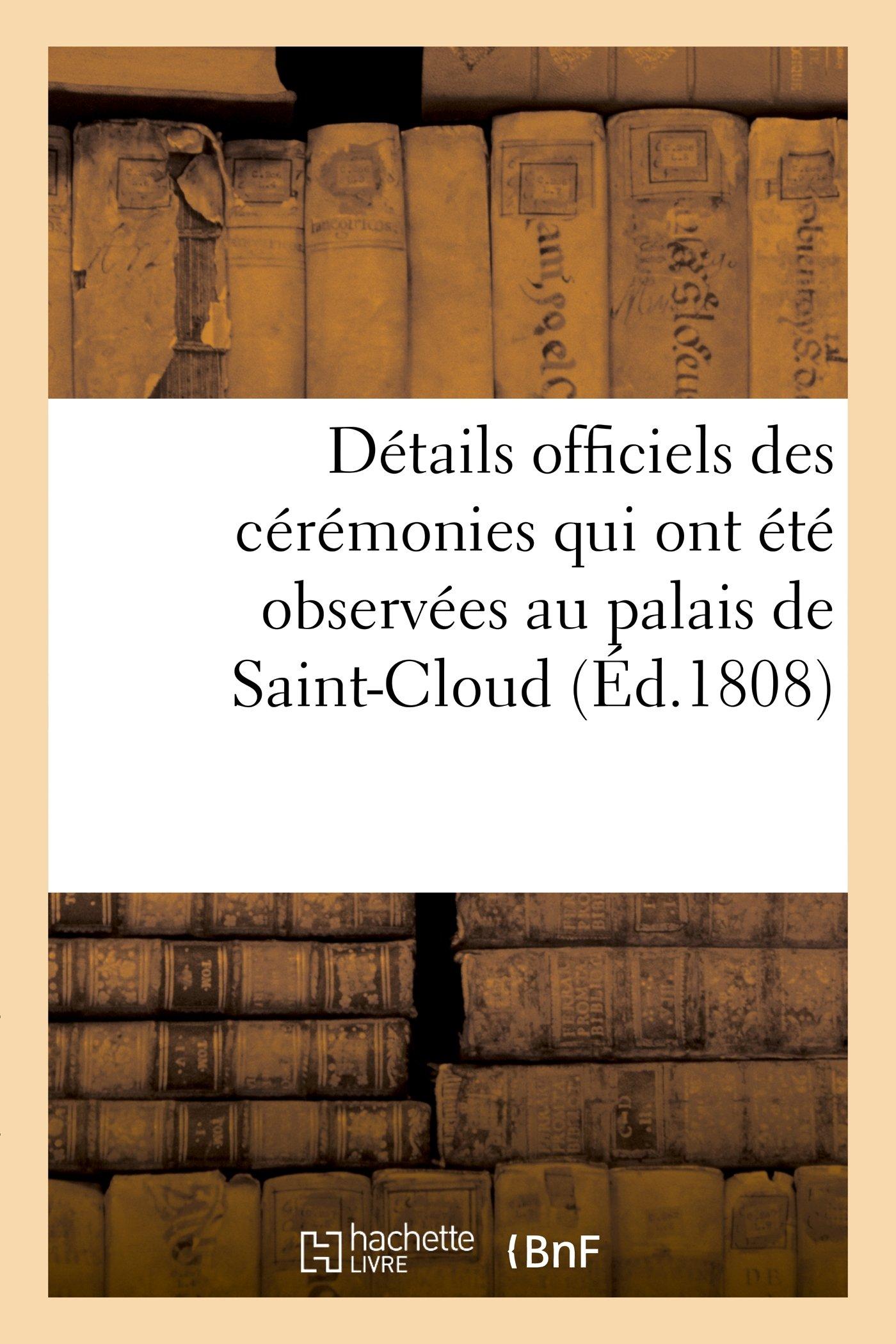 Download Détails officiels des cérémonies qui ont été observées au palais de Saint-Cloud, le dimanche (Histoire) (French Edition) PDF