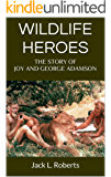 Wildlife Heroes: The Story of Joy and George Adamson