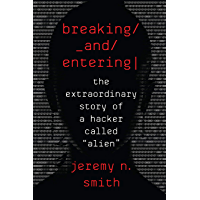 """Breaking and Entering: The Extraordinary Story of a Hacker Called """"Alien"""" (English Edition)"""