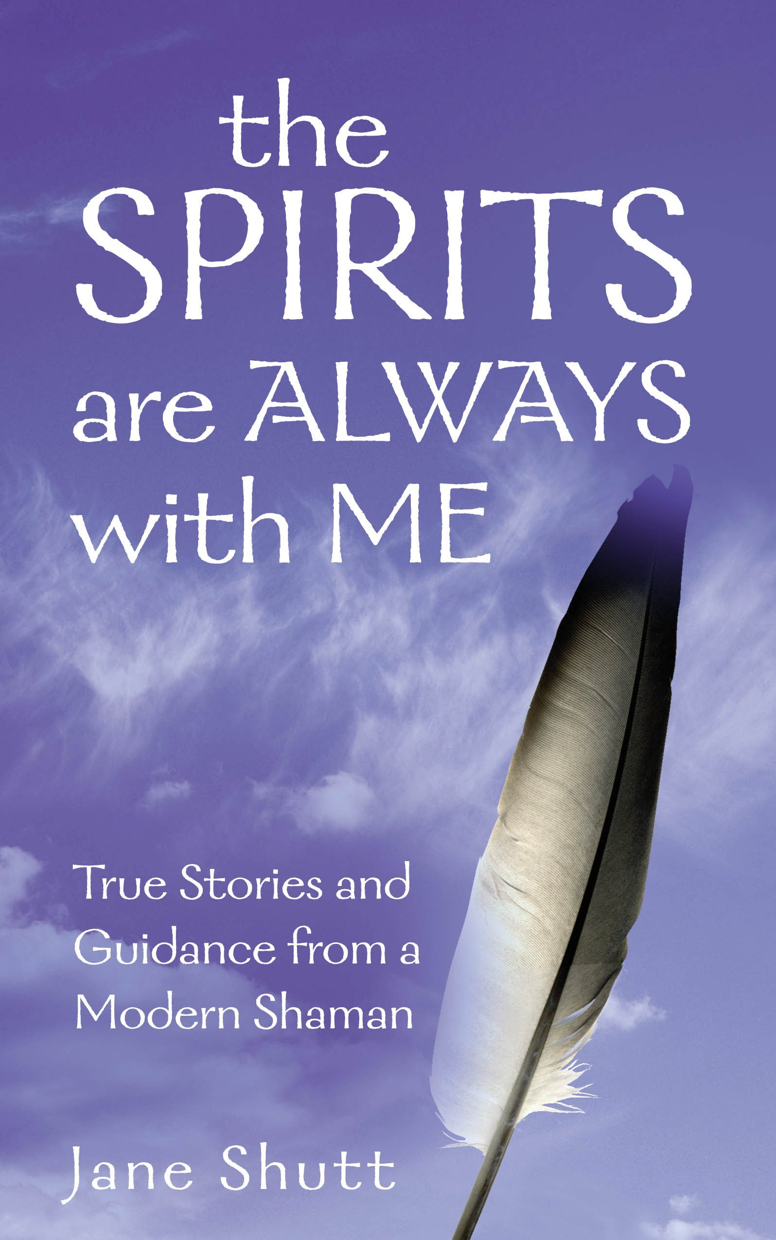 Download The Spirits are Always with Me: True Stories and Guidance from a Modern Shaman ebook