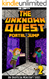 The Unknown Quest 2: Portal Jumping: An Unofficial Minecraft Novel