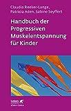 Handbuch der Progressiven Muskelentspannung für Kinder (Leben lernen, Band 232)