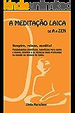 A MEDITAÇÃO LAICA DE A A ZEN: Respire, relaxe, medite.