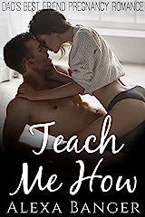 Teach Me How (Dad's Best Friend Pregnancy Romance) Kindle Edition