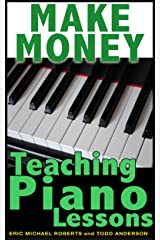 Make Money Teaching Piano Lessons Even If You Are Not The Best Player On The Block Kindle Edition