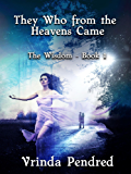They Who from the Heavens Came (The Wisdom, #1)