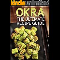 OKRA: The Ultimate Recipe Guide - Over 30 Healthy & Delicious Recipes