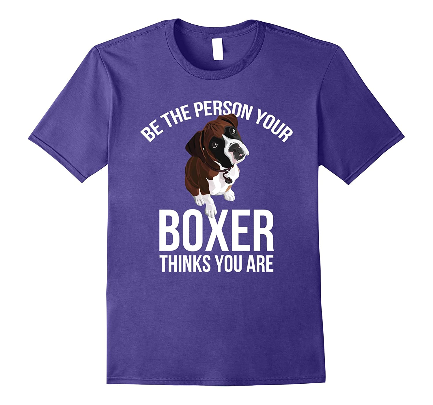 Be The Person Your Boxer Thinks You Are T-shirt-Vaci