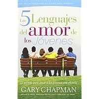 Los 5 Lenguajes del Amor de los Jovenes: El Secreto Para Amar A los Jovenes Con Eficacia