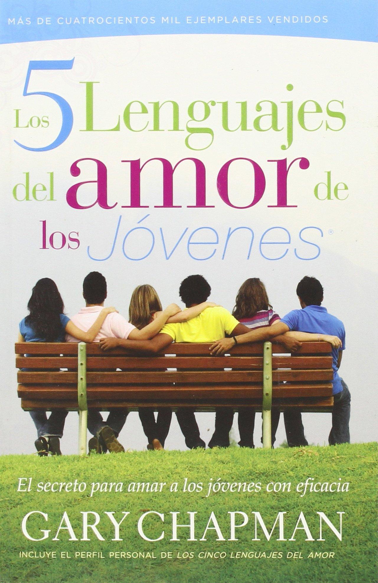 Los 5 Lenguajes del Amor de los Jovenes: El Secreto Para Amar A los Jovenes Con Eficacia: Amazon.es: Gary D. Chapman: Libros