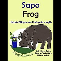 """Conto Bilíngue em Português e Inglês: Sapo — Frog (Série """"Aprender Inglês"""" Livro 1)"""