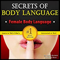 Body Language: Secrets of Body Language - Female Body Language. Learn to Tell If She's Interested or Not!