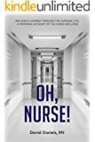 Oh, Nurse!: One Man's Journey Through the Nursing Life, a Personal Account of the Highs and Lows (English Edition)