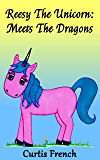 Reesy The Unicorn: Meets The Dragons (Book For Kids) (Fantasy Friends 1)