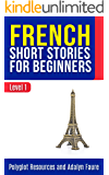 French Short Stories for Beginners : Level 1 - Include Free audio download (Polyglot Resources - French)