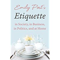 Emily Post's Etiquette in Society, in Business, in Politics, and at Home (English Edition)