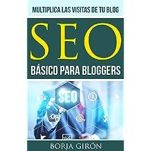 SEO básico para bloggers: Multiplica las visitas de tu blog (SEO para bloggers nº 1) (Spanish Edition) May 15, 2016