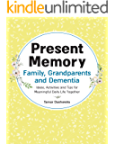 Present Memory - Family, Grandparents and Dementia: Ideas, Activities and Tips for Meaningful Daily Life Together