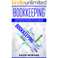 Bookkeeping: Comprehensive Beginners' Guide to Learning the Simple and Effective Methods of Effective Methods of Bookkeeping (Bookkeping Book 1)