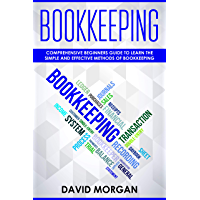 Bookkeeping: Comprehensive Beginners' Guide to Learning the Simple and Effective Methods of Effective Methods of Bookkeeping (Bookkeping Book 1) (English Edition)
